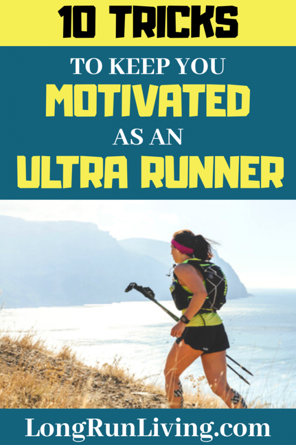Ultramarathon Motivation 10 Tricks to Keep You Motivated As An Ultra Runner // Long Run Living