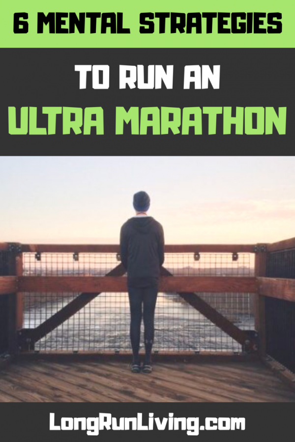 6 Mental Strategies To Run An Ultra Marathon // Long Run Living