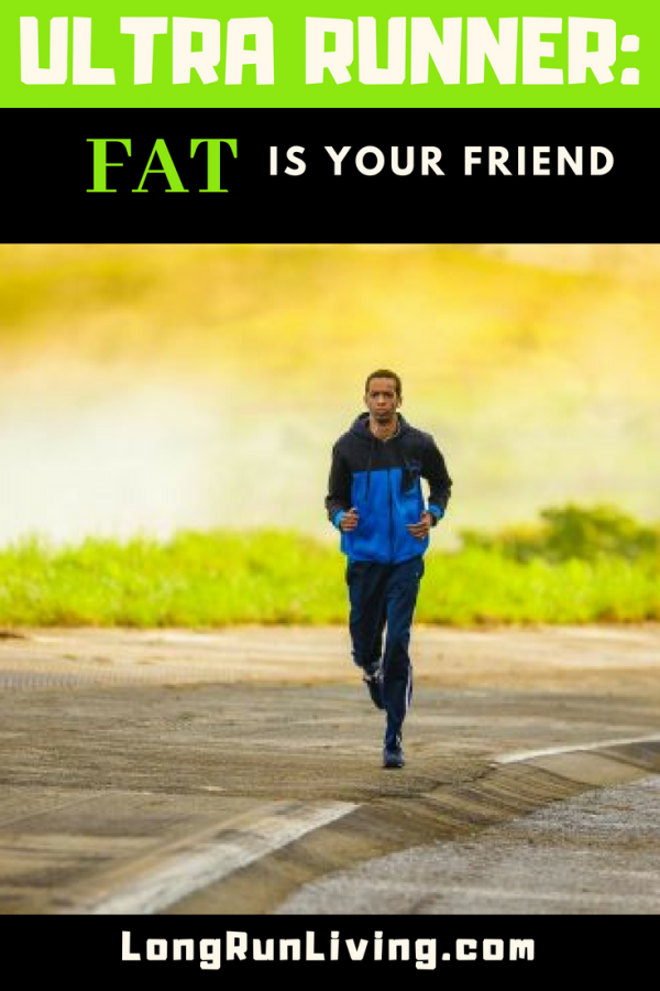 Fat Adapted Ultra Runner Why Fat Is Your Friend // Long Run Living