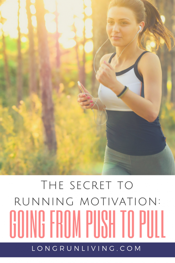The Secret To Running Motivation Going From Push To Pull // Long Run Living