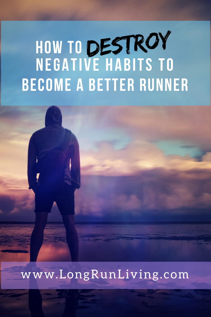Running Motivation: How To Destroy Negative Habits To Become A Better Runner // Long Run Living