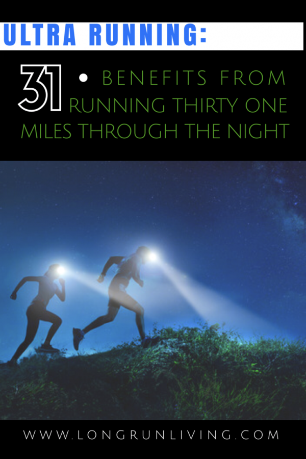 Ultra Marathon Training 31 Benefits From Running 31 Miles Through The Night // Long Run Living