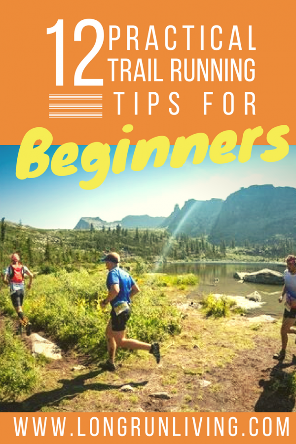 12 Practical Trail Running Tips For Beginners // Long Run Living