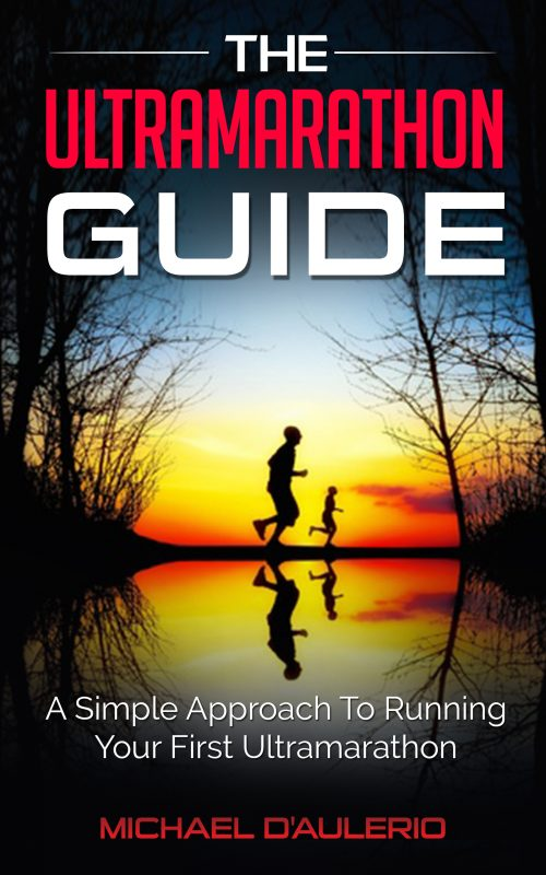 The Ultramarathon Guide: A Simple Approach To Running Your First Ultramarathon