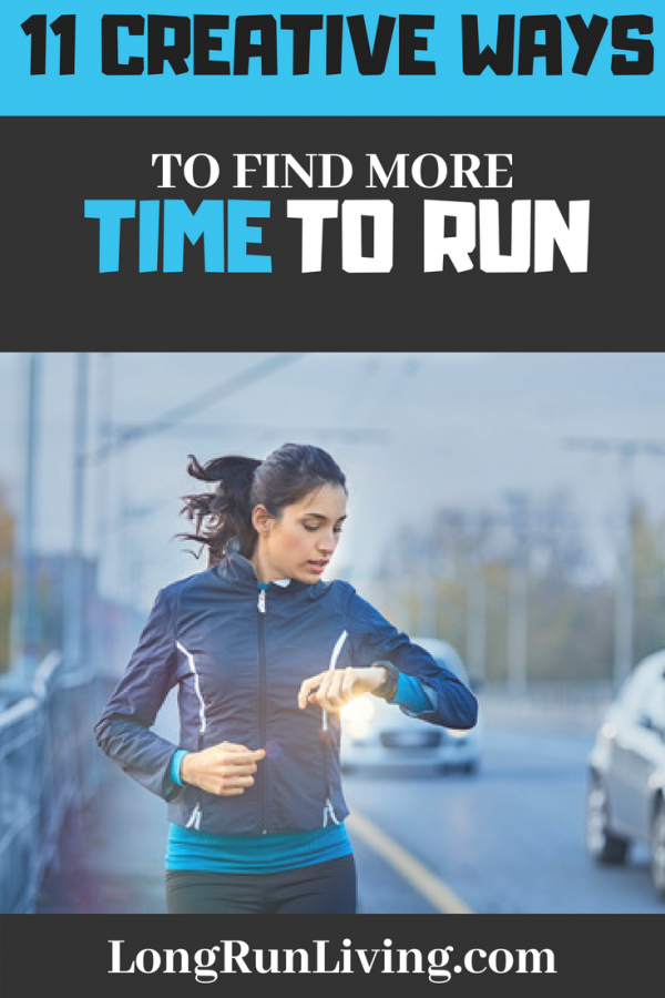11 Creative Ways To Find More Time To Run TODAY // Long Run Living