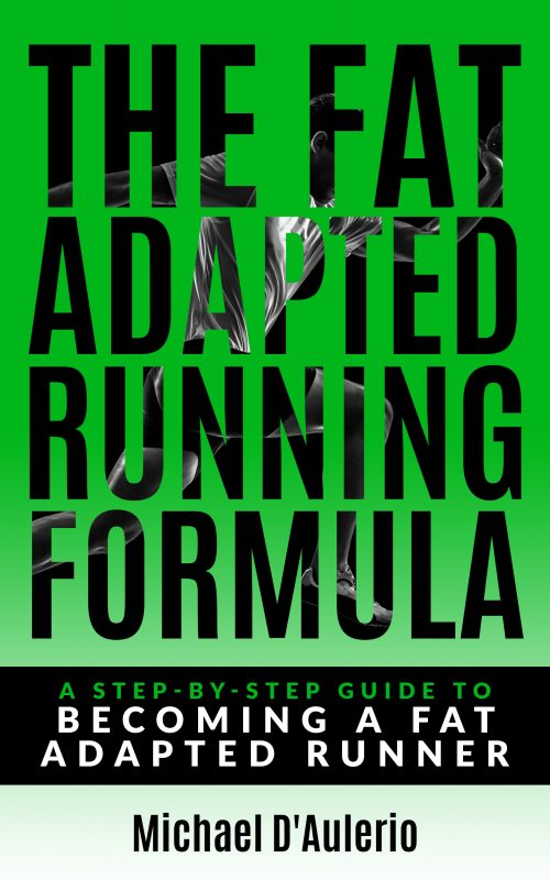 The Fat Adapted Running Formula: A Step-By-Step Guide To Becoming A Fat Adapted Runner