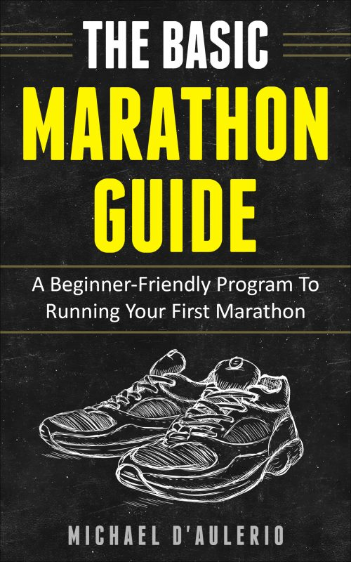 The BASIC Marathon Guide: A Beginner-Friendly Guide To Running Your First Marathon