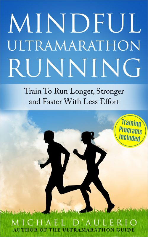 Mindful Ultramarathon Running: Train to Run Longer, Stronger and Faster With Less Effort
